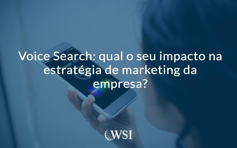 Voice Search: qual o seu impacto na estratégia de marketing da empresa?