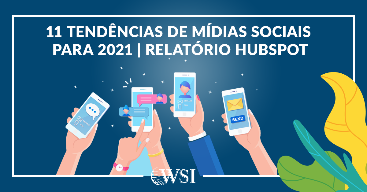 [wsi][lblog][11 tendências de mídias sociais para 2021 Relatório Hubspot]