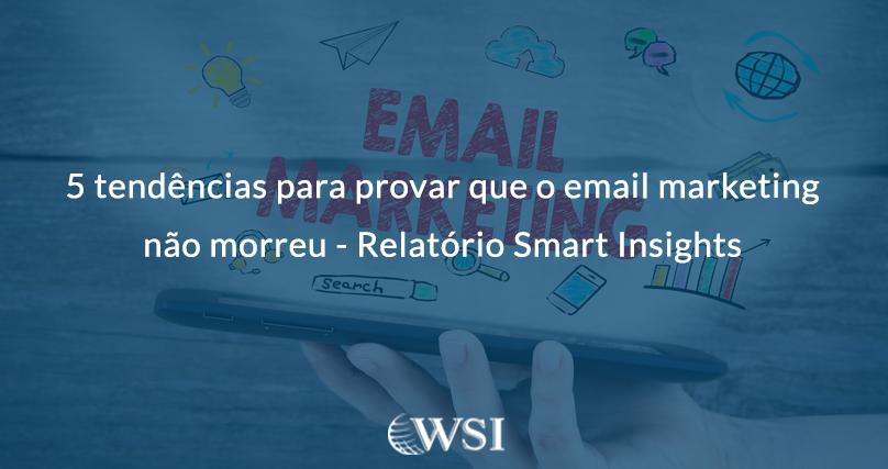 5 tendências para provar que o email marketing não morreu - Relatório Smart Insights 28-02