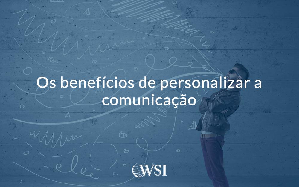 Os benefícios de personalizar a comunicação