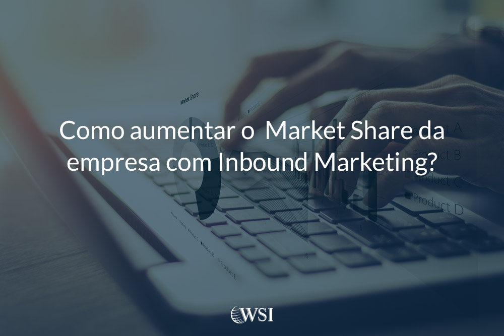Como aumentar o  Market Share da empresa com Inbound Marketing