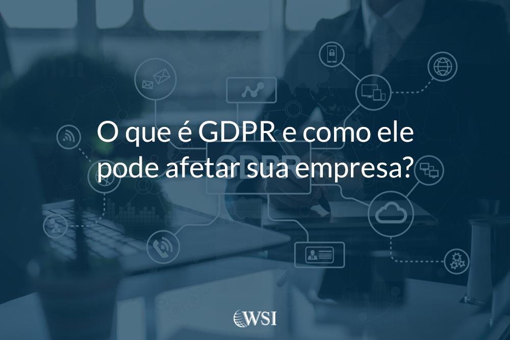 O que é GDPR e como ele pode afetar sua empresa?
